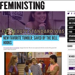 New Favorite Tumblr: Saved by the bell hooks