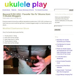 Beyond D DU UDU : Favorite 'Go-To' Strums from 5 Ukulele Bloggers