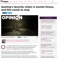 Gaming's favorite villain is mental illness, and this needs to stop