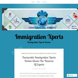 Favourable Immigration Xperts Review Shows The Fineness Of Experts