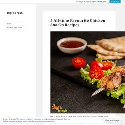5 All-time Favourite Chicken Snacks Recipes – Digi's Fresh