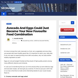 Avocado And Eggs Could Just Become Your New Favourite Food Combination - SEOKorner