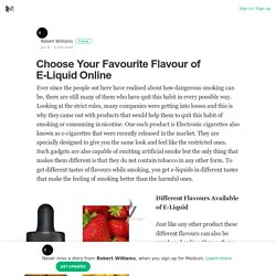 Choose Your Favourite Flavour of E-Liquid Online – Robert Williams – Medium