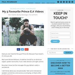 My 5 Favourite Prince E.A Videos