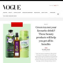 Benefits of Green Tea - Health Benefits of Green Tea at Vogue India
