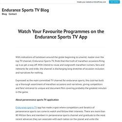 Watch Your Favourite Programmes on the Endurance Sports TV App – Endurance Sports TV Blog