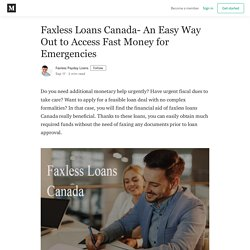 Faxless Loans Canada- An Easy Way Out to Access Fast Money for Emergencies