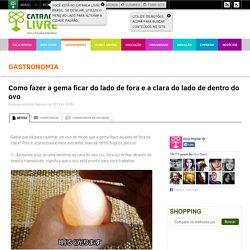 Como fazer a gema ficar do lado de fora e a clara do lado de dentro do ovo