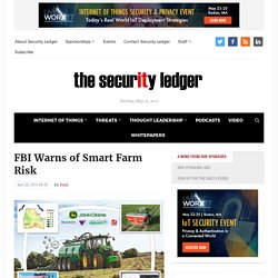 SECURITYLEDGER 20/04/16 FBI Warns of Smart Farm Risk