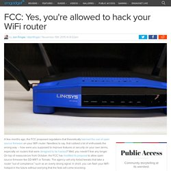 FCC: Yes, you're allowed to hack your WiFi router