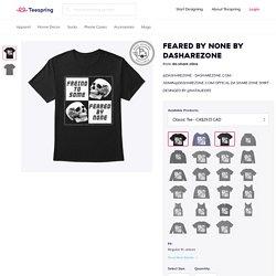 Feared By None By Dasharez0ne Products from da share z0ne