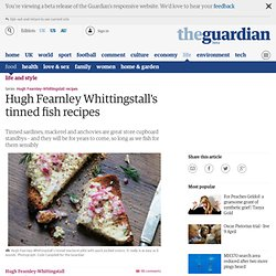 Tinned fish recipes | Hugh Fearnley Whittingstall | Life and style