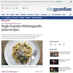 Pasta recipes | Hugh Fearnley-Whittingstall | Food and drink