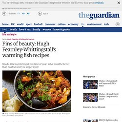 Fins of beauty: Hugh Fearnley-Whittingstall's warming fish recipes