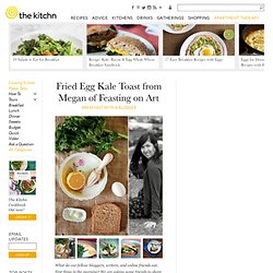 Fried Egg Kale Toast from Megan of Feasting on Art — Breakfast with a Blogger