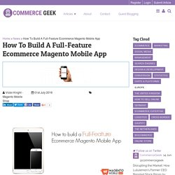 How To Build A Full-Feature Ecommerce Magento Mobile App