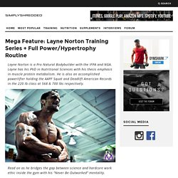 Mega Feature: Layne Norton Training Series + Full Power/Hypertrophy Routine (Updated 2011)