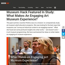 Museum Hack Featured in Study: What Makes An Engaging Art Museum Experience? - Museum Hack