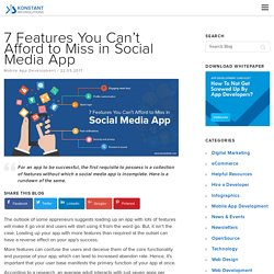 7 Features You Can't Afford to Miss in Social Media App - Konstantinfo