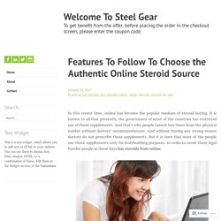 Features To Follow To Choose the Authentic Online Steroid Source