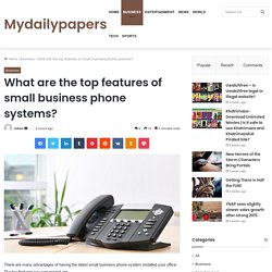 What are the top features of small business phone systems?
