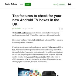 Top features to check for your new Android TV boxes in the UK