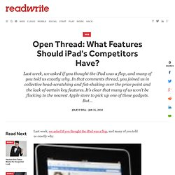 Open Thread: What Features Should iPad's Competitors Have?