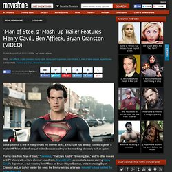 'Man of Steel 2' Mash-up Trailer Features Henry Cavill, Ben Affleck, Bryan Cranston (VIDEO)