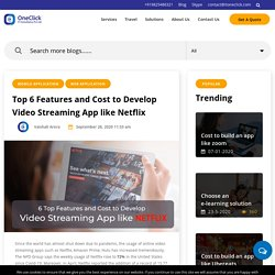6 Top Features and Cost to Develop Video Streaming App like Netflix