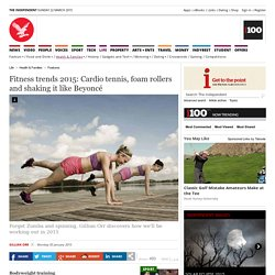 Fitness trends 2015: Cardio tennis, foam rollers and shaking it like Beyoncé - Features - Health & Families