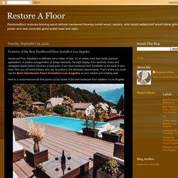 Restore A Floor: Features of the Best Hardwood Floor Installers Los Angeles