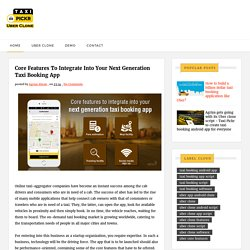 Core features to integrate into your next generation taxi booking app