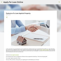 Features of a Loan Against Property