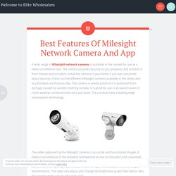 Best Features Of Milesight Network Camera And App - Elite Wholesalers