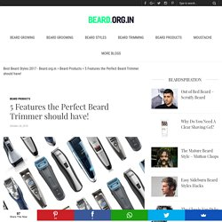 5 Features the Perfect Beard Trimmer should have!
