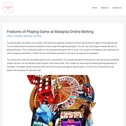 Features of Playing Game at Malaysia Online Betting