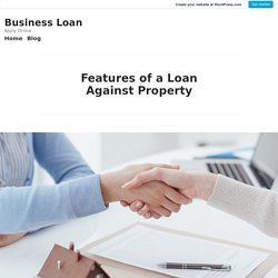 Features of a Loan Against Property – Business Loan