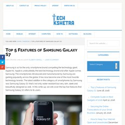 Top 5 Features of Samsung Galaxy S7 - TechKshetra