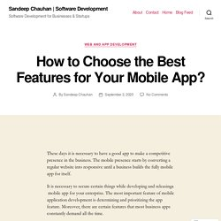 How to Choose the Best Features for Your Mobile App? – Sandeep Chauhan