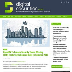OpenLTV To Launch Security Token Offering (STO) Featuring Tokenized Debt In Summer 2019 - Digital Securities