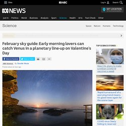 February sky guide: Early morning lovers can catch Venus in a planetary line-up on Valentine's Day - Science