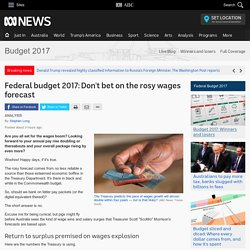 Federal budget 2017: Don't bet on the rosy wages forecast - Federal Budget 2017 - ABC News