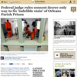 Federal judge rules consent decree only way to fix 'indelible stain' of Orleans Parish Prison