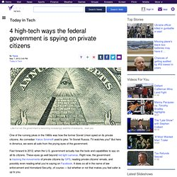 4 high-tech ways the federal government is spying on private citizens