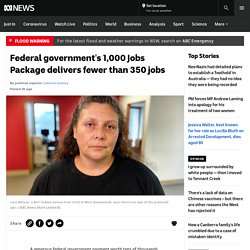 Federal government's 1,000 Jobs Package delivers fewer than 350 jobs