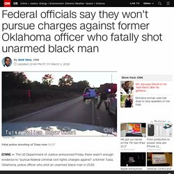 Federal officials say they won't pursue charges against former Oklahoma officer who fatally shot unarmed black man