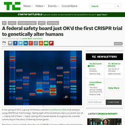A federal safety board just OK'd the first CRISPR trial to genetically alter humans