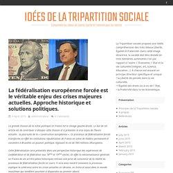 La fédéralisation européenne forcée est le véritable enjeu des crises majeures actuelles. Approche historique et solutions politiques.