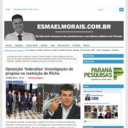 Oposição 'federaliza' investigação de propina na reeleição de Richa