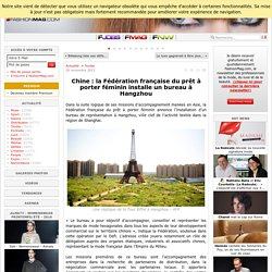 Chine : la Fédération française du prêt à porter féminin installe un bureau à Hangzhou - Actualité : Textile (#600516)